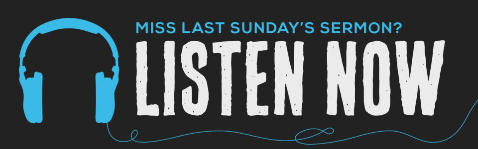 Miss Last Sunday's Sermon? Listen Now!