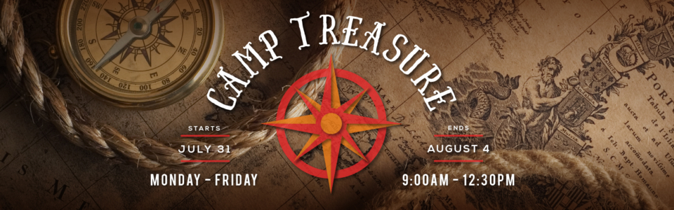 Camp Treasure Starts July 31st - August 4th, Monday - Friday, 9AM-12:30PM