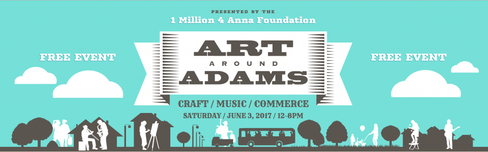 Art Around Adams - Free Event - CRAFT/MUSIC/COMMERCE - Saturday/June 4/12-8pm