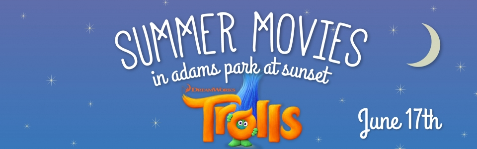 Summer Movies in Adams Park at Sunset: TROLLS, June 17th
