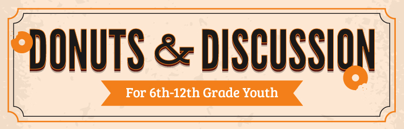 Donuts & Discussion for 6th - 12th Grade Youth