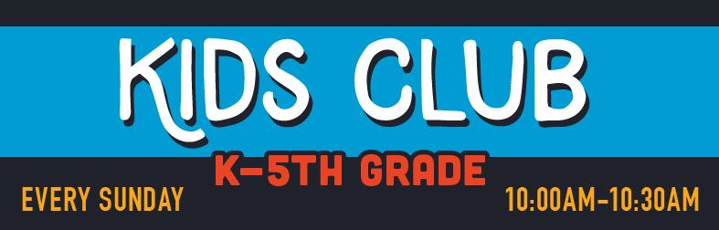 Kids Club • K - 5th Grade •Every Sunday •10am - 10:30am