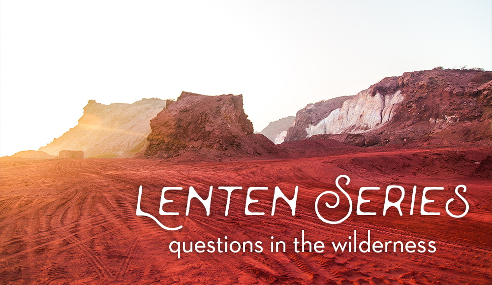 Listen Now – Questions in the Wilderness – Luke 4: 1-13