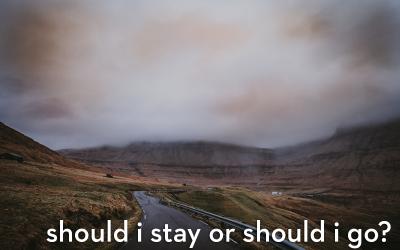 should i stay or should i go